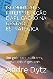 img - for ISO 9001:2015 INTERPRETA  O E APLICA  O NA GEST O ESTRAT GICA: Um guia para auditores, consultores e gestores (Portuguese Edition) book / textbook / text book