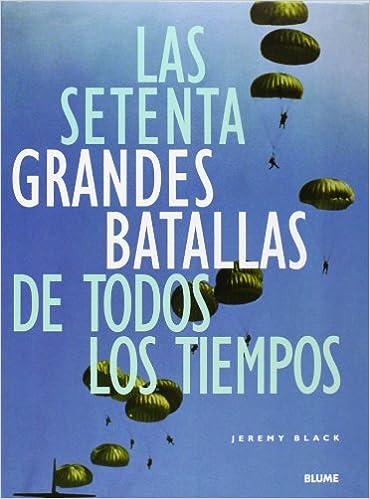 Las Setenta Grandes Batallas de Todos Los Tiempos (Spanish Edition) (Spanish) Paperback