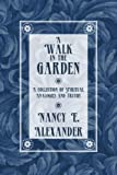A Walk in the Garden, Nancy E. Alexander, 1462724310