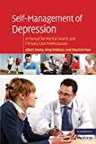 img - for Self-Management of Depression: A Manual for Mental Health and Primary Care Professionals (Cambridge Medicine (Paperback)) book / textbook / text book