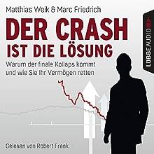 Der Crash ist die Lösung: Warum der finale Kollaps kommt und wie Sie Ihr Vermögen retten Hörbuch von Matthias Weik, Marc Friedrich Gesprochen von: Robert Frank
