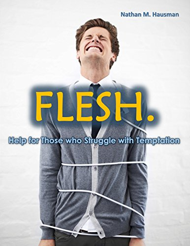 Flesh: Help for Those who Struggle with Temptation by [Hausman, Nathan M.]