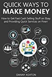 QUICK WAYS TO MAKE MONEY (2016 bundle): How to Get Fast Cash Selling Stuff on Ebay and Providing Quick Services on Fiverr