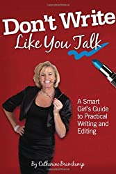 Don't Write Like You Talk: A Smart Girl's Guide to Practical Writing and Editing