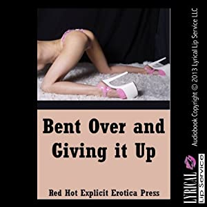 Bent Over and Giving It Up Audiobook