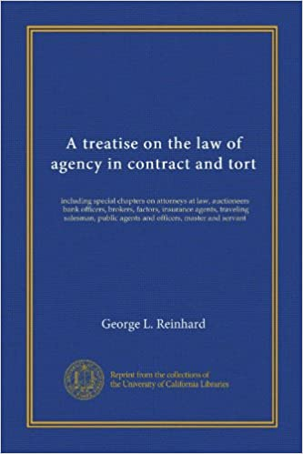 Read A treatise on the law of agency in contract and tort: including special chapters on attorneys at law, auctioneers, bank officers, brokers, factors, ... agents and officers, master and servant PDF