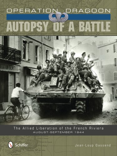 Operation Dragoon: Autopsy of a Battle: The Allied Liberation of the French Riviera August-September 1944