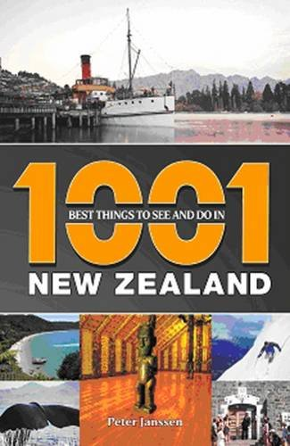 1001 Best Things to See and Do in New Zealand Peter Janssen