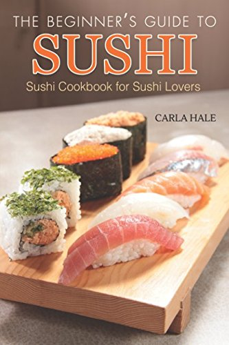 Books : The Beginner's Guide to Sushi: Sushi Cookbook for Sushi Lovers