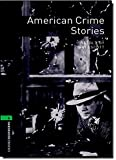 Oxford Bookworms Library: Level 6:: American Crime Stories: 2500 Headwords (Oxford Bookworms ELT)
