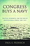 "Paul Pedisich, ""Congress Buys a Navy: Politics, Economics, and the Rise of American Naval Power, 1881-1921"" (Naval Institute Press, 2016)"