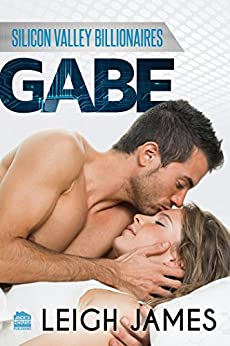 GABE (Silicon Valley Billionaires Book 2) by [James, Leigh]