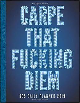 Carpe That Fucking Diem 365 Daily Planner 2019: Daily Agenda ...