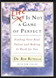img - for Life is Not a Game of Perfect: Finding Your Real Talent and Making It Work for You book / textbook / text book