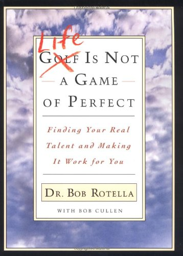 Life is Not a Game of Perfect: Finding Your Real Talent and Making It Work for You: Find Your Real Talent and Make It Work for You