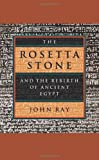 The Rosetta Stone and the Rebirth of Ancient Egypt, John Ray, 0674024931