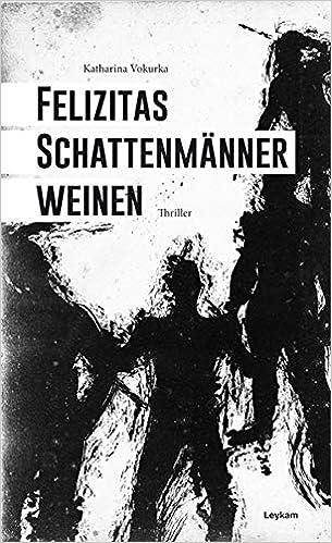 Felizitas Schattenmanner Weinen Amazon De Katharina Vokurka Bucher