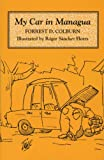 Front cover for the book My Car in Managua by Forrest D. Colburn