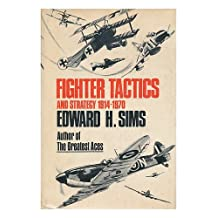 Fighter Tactics and Strategy, 1914-1970 [By] Edward H. Sims. with a Foreword by John C. Meyer. Foreword to the British Ed. by J. E. Johnson