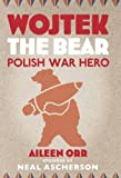 Wojtek the Bear : Polish War Hero, Orr, Aileen, 1841588458