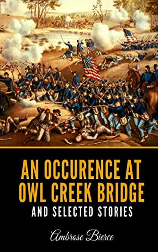 An Occurence At Owl Creek Bridge And Selected Stories