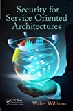 Security for Service Oriented Architectures, Walter Williams, 1466584025