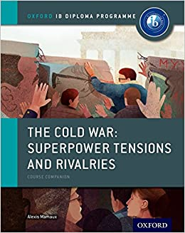 Amazon.com: The Cold War - Tensions and Rivalries: IB History Course Book:  Oxford IB Diploma Program (9780198310211): Mamaux, Alexis: Books