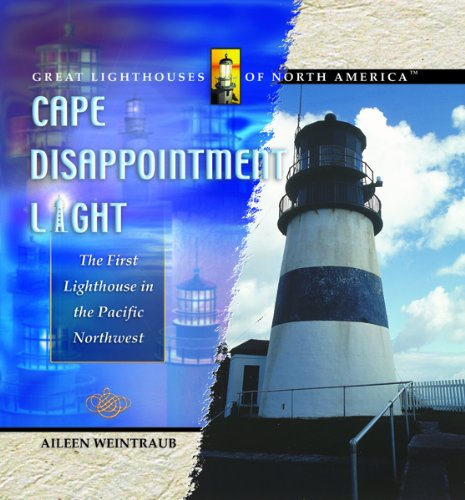 Cape Disappointment Light: The First Lighthouse in the Pacific Northwest (Great Lighthouses of North America) PDF