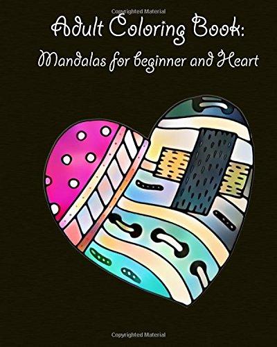 Download Adult Coloring Book: Mandalas for beginner and Heart: mandala coloring book for kids adults spiral bound (Volume 1) pdf epub