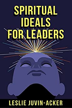 Spiritual Ideals For Leaders (4C IT Series) by [Juvin-Acker, Leslie]