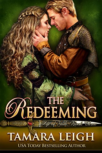 THE REDEEMING: A Medieval Romance (Age of Faith Book 3) by [Leigh, Tamara]