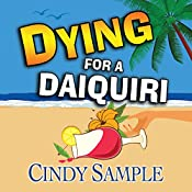 Dying for a Daiquiri: Laurel McKay Mysteries. Book 3 | Cindy Sample