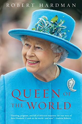 (Queen of the World: Elizabeth II: Sovereign and Stateswoman)