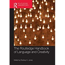 The Routledge Handbook of Language and Creativity (Routledge Handbooks in English Language Studies)