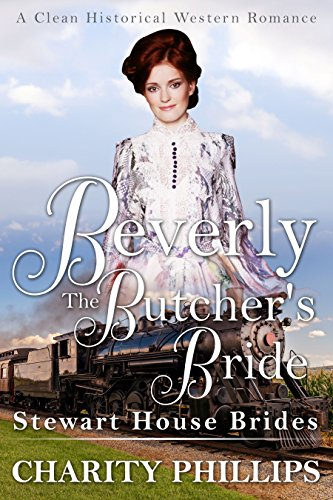 Beverly: The Butcher's Bride: A Clean Historical Western Romance (Stewart House Brides)