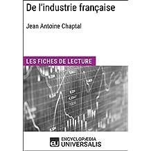 De l'industrie française de Jean Antoine Chaptal: Les Fiches de lecture d'Universalis (French Edition)