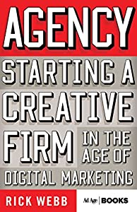 Agency: Starting a Creative Firm in the Age of Digital Marketing (Advertising Age) by Palgrave Macmillan