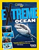 Extreme Ocean: Amazing Animals, High-Tech Gear, Record-Breaking Depths, and More