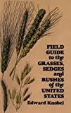 img - for Field Guide to the Grasses, Sedges, and Rushes of the United States by Knobel, Edward published by Dover Publications (1977) [Paperback] book / textbook / text book