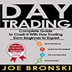 Day Trading: The Bible: Complete Guide to Crash It with Day Trading from Beginner to Expert | Joe Bronski