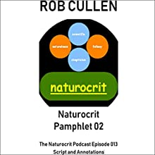 Naturocrit Pamphlet 02: The Naturocrit Podcast Episode 013 [se02e03] Script and Annotations Audiobook by Rob Cullen Narrated by Robert Cullen
