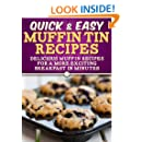 Muffin Tin Recipes: Delicious muffin recipes for a more exciting breakfast in minutes. (Quick and Easy Series)