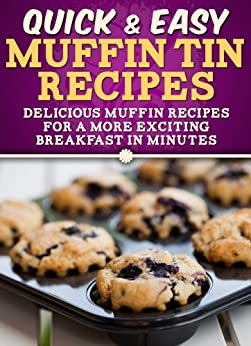 Muffin Tin Recipes: Delicious muffin recipes for a more exciting breakfast in minutes. (Quick and Easy Series) by [Apps, Dogwood]