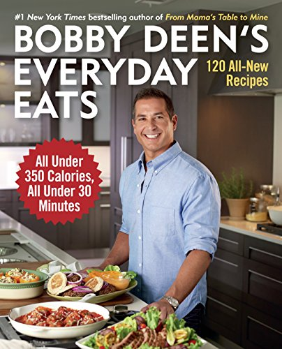 Bobby Deen's Everyday Eats: 120 All-New Recipes, All Under 350 Calories, All Under 30 Minutes by Bobby Deen