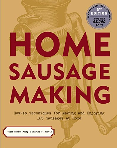 Home Sausage Making: How-To Techniques for Making and Enjoying 100 Sausages at Home by Susan Mahnke Peery, Charles G. Reavis