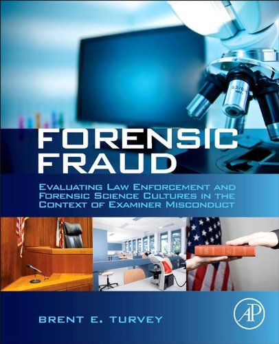 Download Forensic Fraud: Evaluating Law Enforcement and Forensic Science Cultures in the Context of Examiner Misconduct Pdf