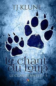 Le clan Bennett, tome 1 : Le chant du Loup par T. J. Klune