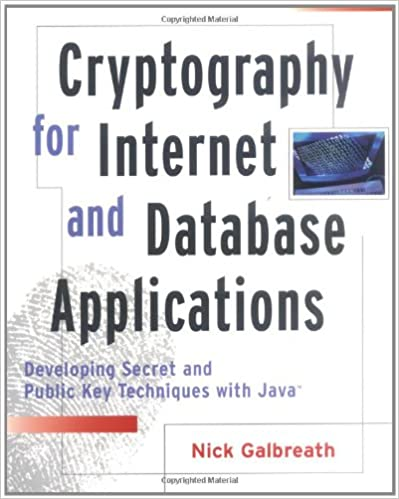 Cryptography for Internet and Database Applications: Developing Secret and Public Key Techniques with Java 1st Edition