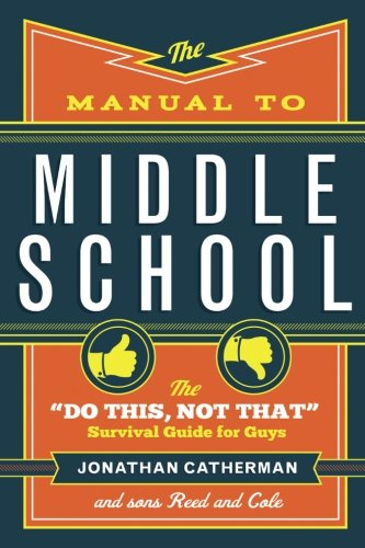 "The Manual to Middle School: The ""Do This, Not That"" Survival Guide for Guys"