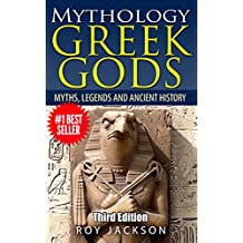 GREEK GODS: Mythology: Myths, Legends and Ancient History (Greek Mythology, Egypt, Ancient Rome, Norse, Gods and Goddesses, Greek Gods, Rome) (English Edition)